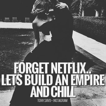 Boys-Netflix-and-chill.-Men-build-an-empire-and-show-commitment.-Follow.-entrepreneur-entrepreneursh